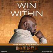 Win from Within: Finding Yourself by Facing Yourself Audiobook, by John W. Gray