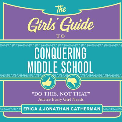 The Girls Guide to Conquering Middle School: Do This, Not That Advice Every Girl Needs Audiobook, by Jonathan Catherman