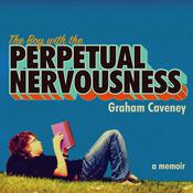 The Boy with the Perpetual Nervousness: A Memoir Audiobook, by Graham Caveney