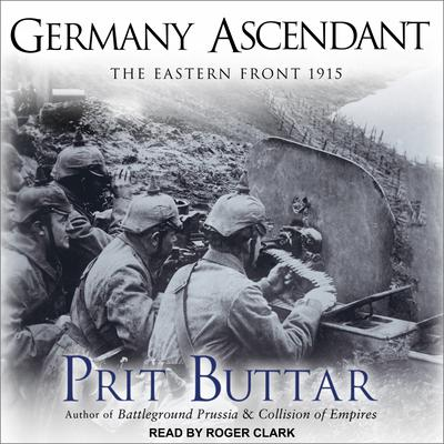 Germany Ascendant: The Eastern Front 1915 Audiobook, by Prit Buttar