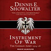 Instrument of War: The German Army 1914–18 Audiobook, by Dennis E. Showalter|