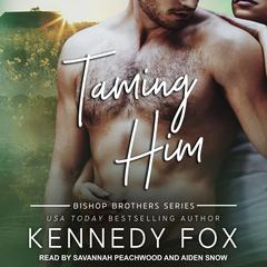 Taming Him Audiobook, by Kennedy Fox