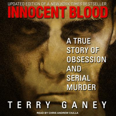 Innocent Blood: A True Story of Obsession and Serial Murder Audiobook, by Terry Ganey
