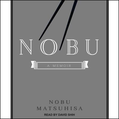 Nobu: A Memoir Audiobook, by Nobu Matsuhisa