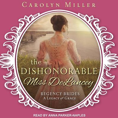 The Dishonorable Miss Delancey Audiobook, by Carolyn Miller