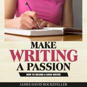 Make Writing a Passion: How to Become a Good Writer Audiobook, by James David Rockefeller