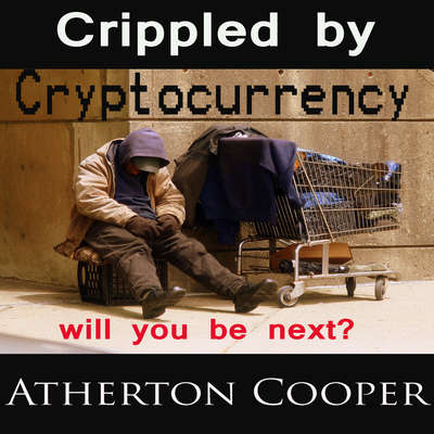 Crippled by Cryptocurrency Audiobook, by Atherton Cooper