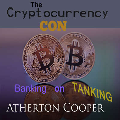 The Cryptocurrency Con: Banking on Tanking Audiobook, by Atherton Cooper