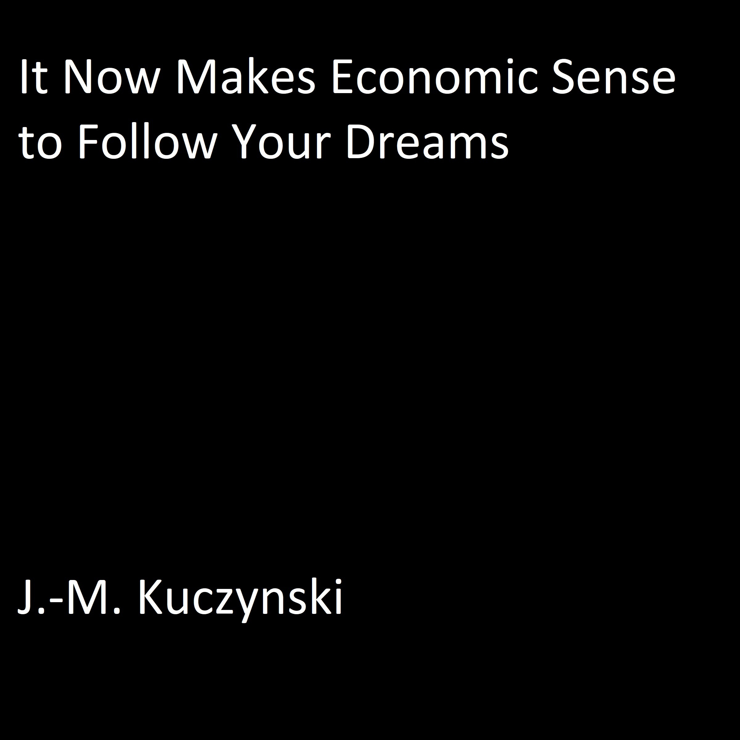 Printable It Now Makes Economic Sense to Follow Your Dreams Audiobook Cover Art
