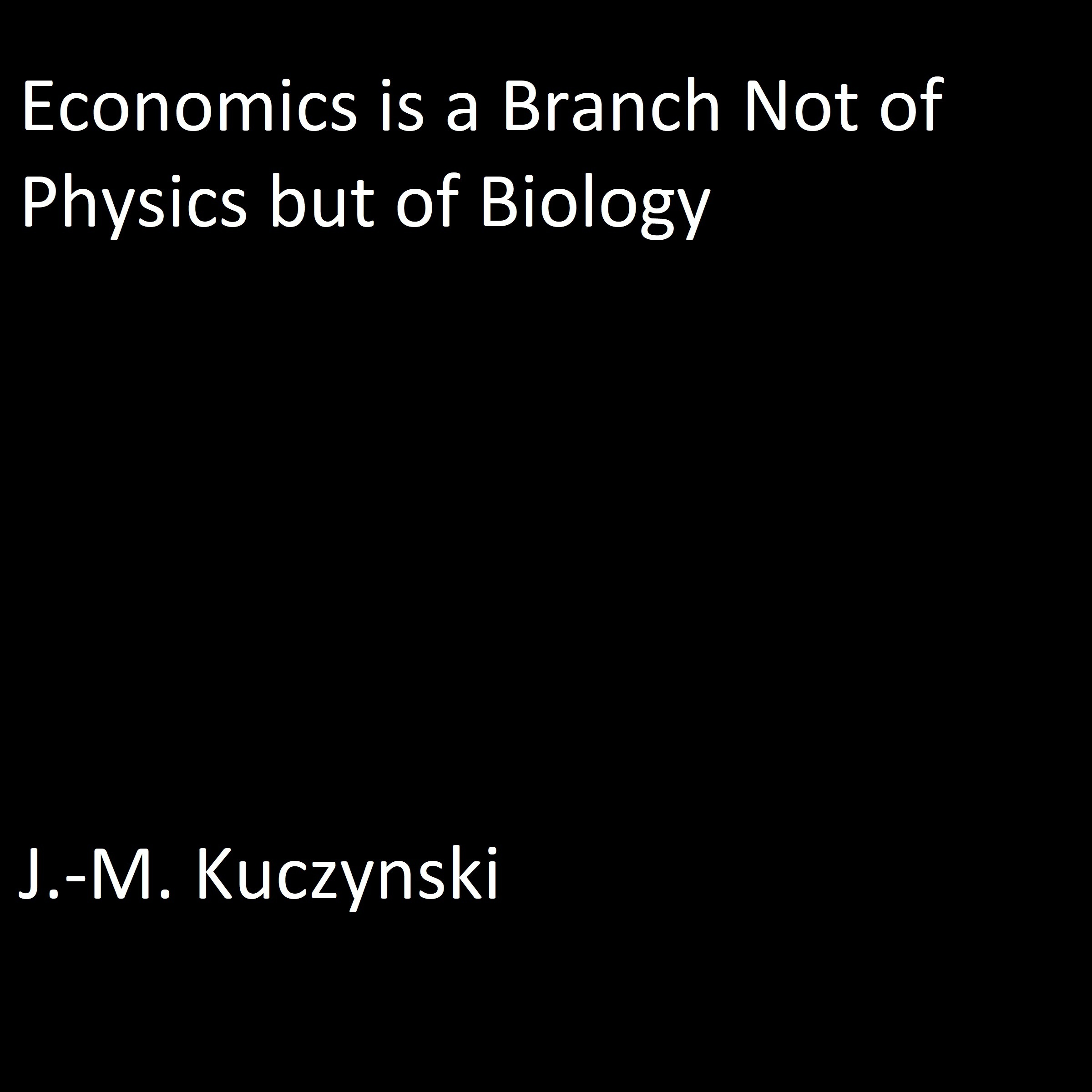 Printable Economics is a Branch not of Physics but of Biology  Audiobook Cover Art