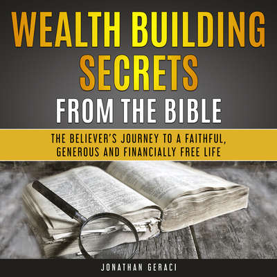 Wealth Building Secrets from the Bible: The Believer's Journey to a Faithful, Generous and Financially Free Life Audiobook, by Jonathan Geraci