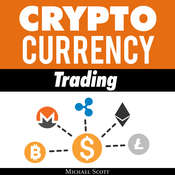 Cryptocurrency Trading: Techniques the Work and Make You Money for Trading Any Crypto from Bitcoin and Ethereum to Altcoins Audiobook, by Michael Scott
