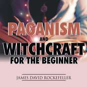 Paganism and Witchcraft for the Beginner Audiobook, by James David Rockefeller|