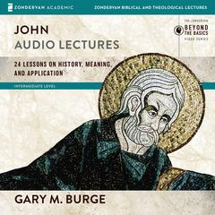 John: Audio Lectures: 24 Lessons on History, Meaning, and Application Audiobook, by Gary M. Burge