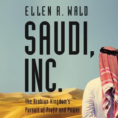 Saudi, Inc.: The Arabian Kingdoms Pursuit of Profit and Power Audiobook, by