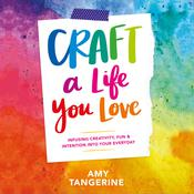 Craft a Life You Love: Infusing Creativity, Fun & Intention into Your Everyday Audiobook, by Amy Tangerine