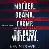My Mother. Barack Obama. Donald Trump. And the Last Stand of the Angry White Man. Audiobook, by Kevin Powell|