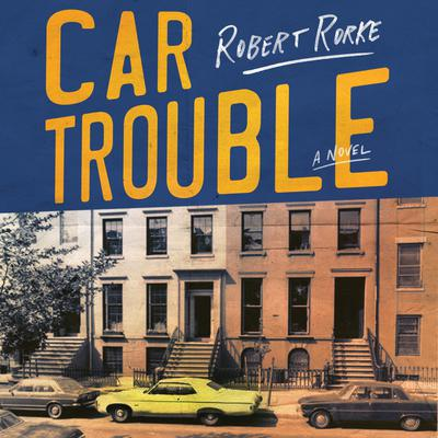 Car Trouble: A Novel Audiobook, by Robert Rorke