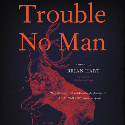 Trouble No Man: A Novel Audiobook, by Brian Hart