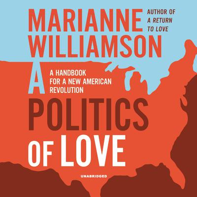 A Politics of Love: A Spiritual Response to Hate Audiobook, by Marianne Williamson