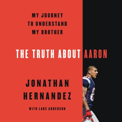 The Truth About Aaron: My Journey to Understand My Brother Audiobook, by Jonathan Hernandez