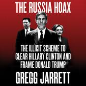 The Russia Hoax: The Illicit Scheme to Clear Hillary Clinton and Frame Donald Trump Audiobook, by Gregg Jarrett