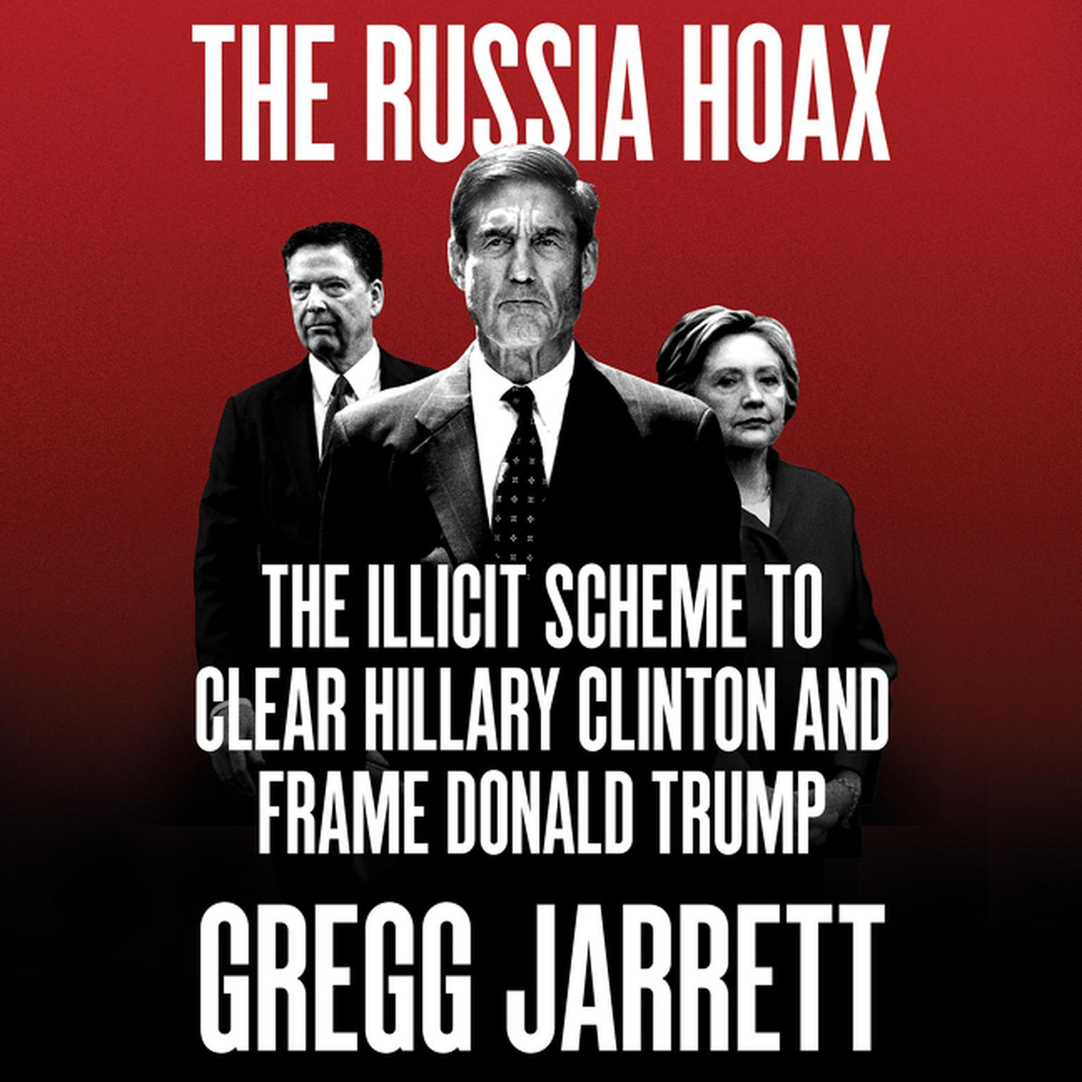 Printable The Russia Hoax: The Illicit Scheme to Clear Hillary Clinton and Frame Donald Trump Audiobook Cover Art