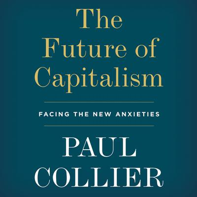 The Future of Capitalism: Facing the New Anxieties Audiobook, by