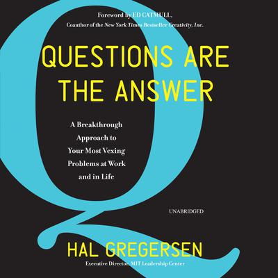 Questions Are the Answer: A Breakthrough Approach to Your Most Vexing Problems at Work and in Life Audiobook, by Hal Gregersen