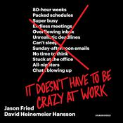 It Doesnt Have to Be Crazy at Work Audiobook, by Jason Fried