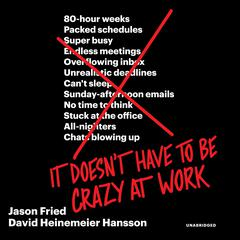 It Doesnt Have to Be Crazy at Work Audiobook, by Jason Fried, David Heinemeier Hansson