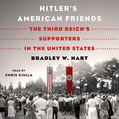 Hitlers American Friends: The Third Reichs Supporters in the United States Audiobook, by Bradley W. Hart