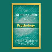A Skeptic's Guide to Psychology Audiobook, by William Gladstone