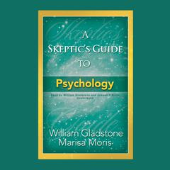 A Skeptic's Guide to Psychology Audiobook, by William Gladstone, Marisa P. Moris