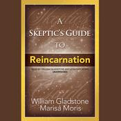 A Skeptic's Guide to Reincarnation Audiobook, by William Gladstone|Marisa P. Moris|