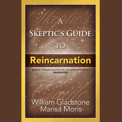 A Skeptic's Guide to Reincarnation Audiobook, by William Gladstone