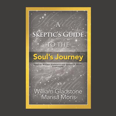 A Skeptic's Guide to the Soul's Journey: How to Develop Your Intuition for Fun and Profit Audiobook, by William Gladstone