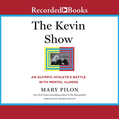 The Kevin Show: An Olympic Athletes Battle with Mental Illness Audiobook, by Mary Pilon