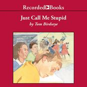 Just Call Me Stupid Audiobook, by Tom Birdseye