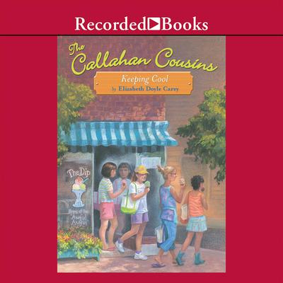 The Callahan Cousins: Keeping Cool Audiobook, by Elizabeth Doyle Carey