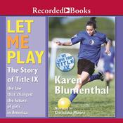 Let Me Play: The Story of Title IX: The Law That Changed the Future of Girls in America Audiobook, by Karen Blumenthal