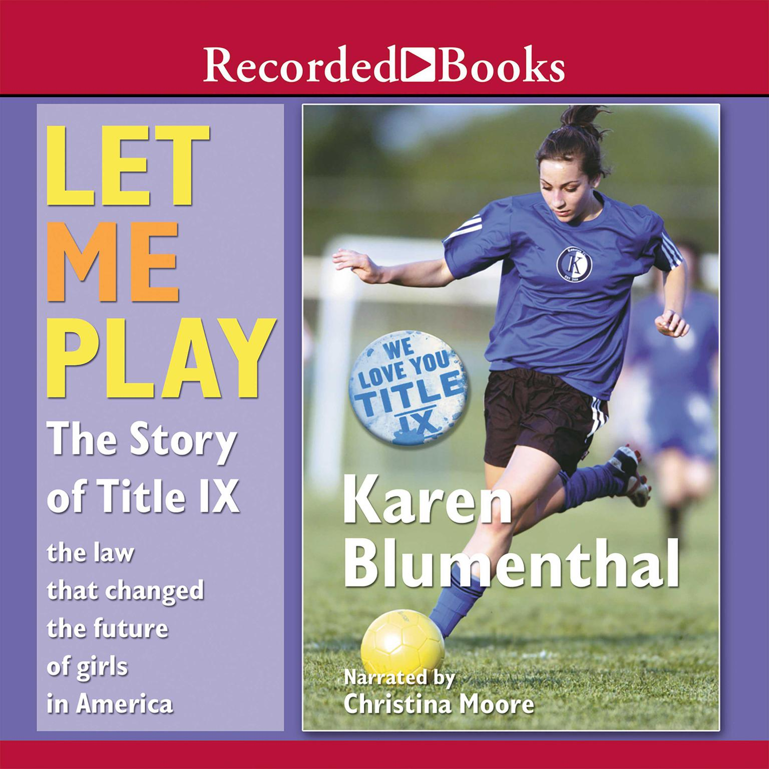 Printable Let Me Play: The Story of Title IX: The Law That Changed the Future of Girls in America Audiobook Cover Art