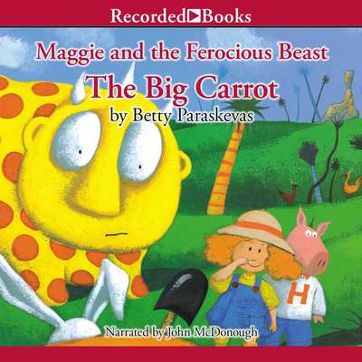 Maggie and the Ferocious Beast: The Big Carrot Audiobook, by Betty Paraskevas