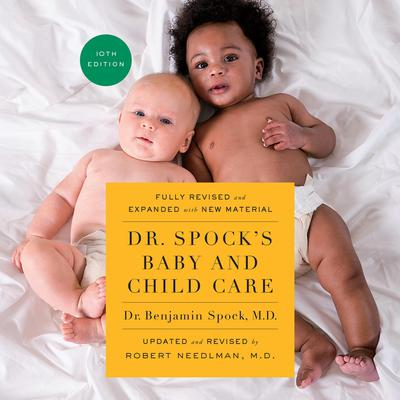 Dr. Spocks Baby and Child Care, Tenth Edition Audiobook, by Benjamin Spock, M.D.