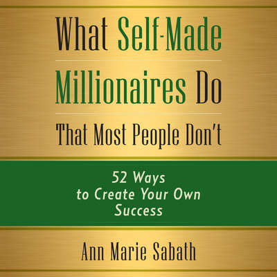 What Self-Made Millionaires Do that Most People Dont: 52 Ways to Create Your Own Success Audiobook, by Ann Marie Sabath