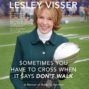 Sometimes You Have to Cross When It Says Don't Walk: A Memoir of Breaking Barriers Audiobook, by Lesley Visser