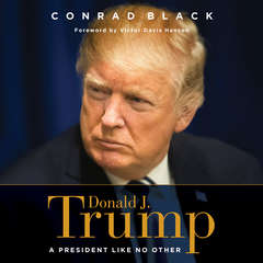 Donald J. Trump: A President Like No Other Audiobook, by Conrad Black
