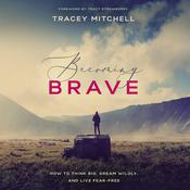 Becoming Brave: How to Think Big, Dream Wildly, and Live Fear Free Audiobook, by Author Info Added Soon|