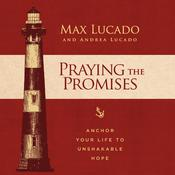 Praying the Promises: Anchor Your Life to Unshakable Hope Audiobook, by Max Lucado, Andrea Lucado