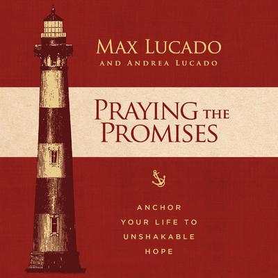 Praying the Promises: Anchor Your Life to Unshakable Hope Audiobook, by Max Lucado